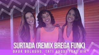 Baixar Surtada (Remix Brega funk) - Dadá Boladão, Tati Zaqui, OIK - Coreografia: Mete Dança