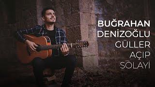 Buğrahan Denizoğlu - Güller Açıp Solayi ( #MüzikKutusu ) BD 2020