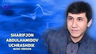 Sharifjon Abdulhamidov - Uchrashdik (music version)