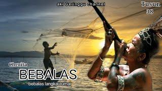 (Tusun 38) Cherita Bebalas Langkau Umai-aki geringgu channel