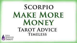 SCORPIO MAKE MONEY Tarot Advice   Soul Warrior Tarot