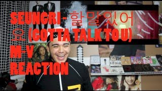 SEUNGRI - 할말있어요 (GOTTA TALK TO U) MV REACTION