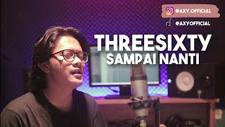 Threesixty - Sampai Nanti (Cover by Axy!)