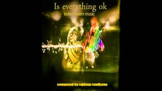IS EVERYTHING OK -INDIAN FUSION MUSIC BY RAJDEEP RANDHAWA