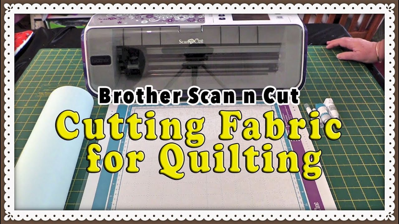 Brother Scan n Cut Fabric Tutorial - How to Cut Fabric for ... : cutting fabric for quilting - Adamdwight.com