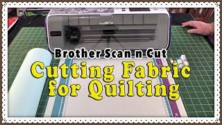 Brother Scan n Cut Fabric Tutorial - How to Cut Fabric for Quilting