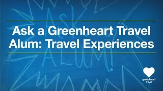Ask a Greenheart Travel Alum: Travel Abroad Experiences