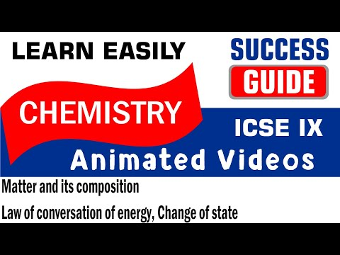 ICSE CLASS IX CHEMISTRY Matter and its composition-2- Law of conversation of energy, Change of state