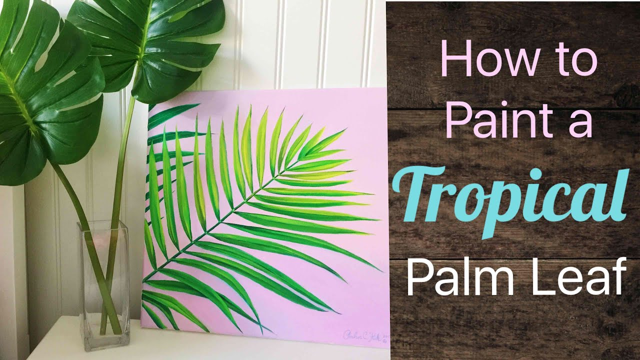 Tropical Palm Leaf Painting Tutorial By Artist Andrea Kirk The Art Chik Youtube