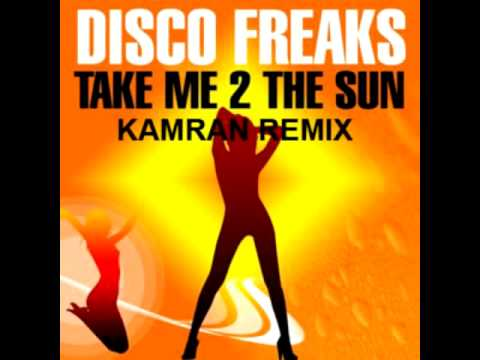 Disco Freaks -Take Me 2 The Sun (Kamran Remix)