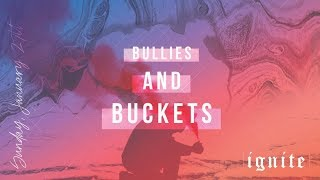 """Bullies & Buckets"" // Ignite - Week Four 
