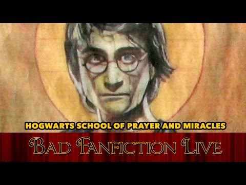 Bad Fanfiction LIVE | Hogwarts School of Prayers and Miracles [PART 1]