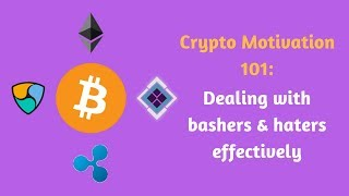Crypto Motivation 101: Dealing With Bashers and Haters Effectively