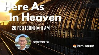28 FEB 2021 | Here As In Heaven  | Pastor Victor Toh | Faith Assembly of God Church