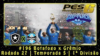 Pro Evolution Soccer 6 (PC) Liga Master #196 Botafogo x Grêmio | Rodada 27 | Temp.5 | 1ª Div.