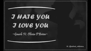 i hate you i love you lyric gnash ft olivia o brien lirik lagu