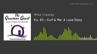 Ep. 83 - Golf & Me: A Love Story