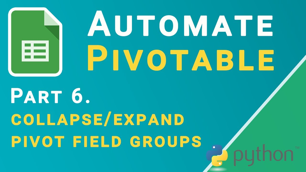 Automate Pivot Tables in Google Sheets with Python and Sheets API | Collapse/Expand Fields (Part 6)