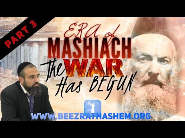 ERA OF MASHIACH PART 3: The War Has Begun