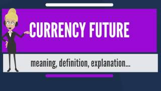 What is CURRENCY FUTURE? What does CURRENCY FUTURE mean? CURRENCY FUTURE meaning & explanation