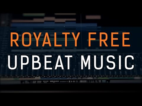 Upbeat Royalty Free Music [Upbeat Background Music For Videos]