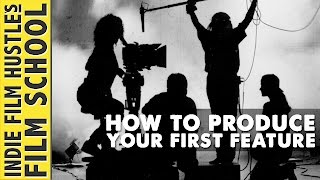 How to produce your first feature film :: indie film hustle's film school