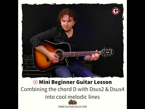 Mini Beginner Guitar Lesson     Combining the chord D with Dsus2 amp Dsus4 into cool melodic lines
