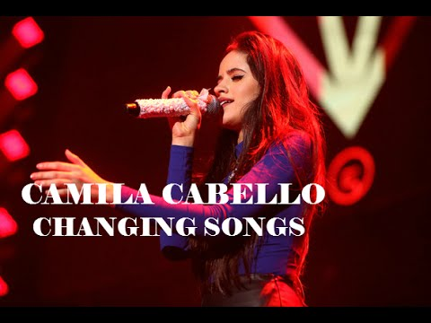 Camila Cabello: changing songs (with riffs, etc)