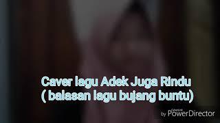 Caver lagu Adek Juga Rindu ( balasan lagu bujang buntu)