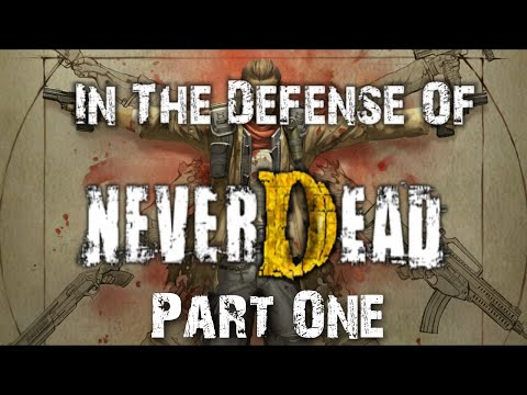 In The Defense of NeverDead - Part One