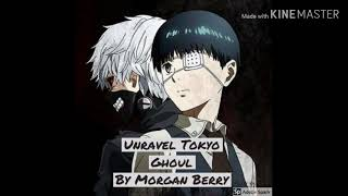 Unravel OP Tokyo Ghoul (by The Unknown Songbird) Audio
