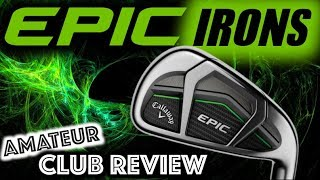 Callaway EPIC Irons - Amateur Golf Club Review