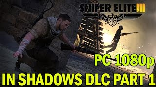 Sniper Elite 3 Walkthrough - Part 1 In Shadows DLC - PC Gameplay 1080p