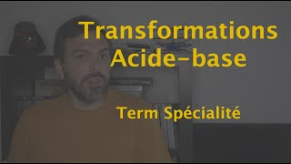 Transformations acide base (Term Spé)