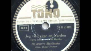 Jeg vil bygge en Verden - De muntre Musikanter; Hilmer Petersen 1942