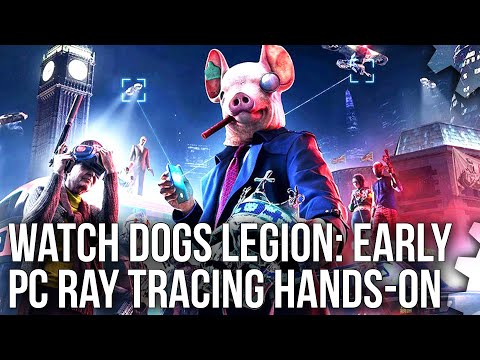 Watch Dogs Legion PC Hands-On: Next-Gen Ray Tracing Features Previewed