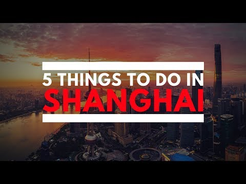 5 Things To Do in Shanghai