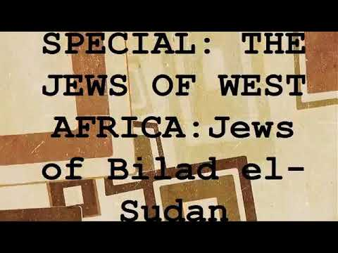 PT1 SPECIAL: THE JEWS OF WEST AFRICA:  JEWS OF BILAD EL-SUDAN