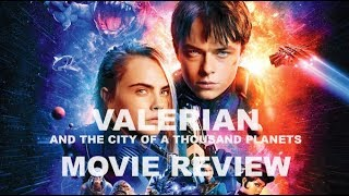 Valerian and the City of a Thousand Planets - Movie Review