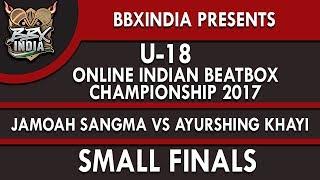 JAMOAH SANGMA VS AYURSHING KHAYI - Small Finals - U-18 Online Indian Beatbox Championship 2017