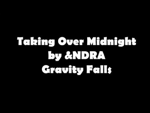 Gravity Falls - Taking Over Midnight - Lyrics