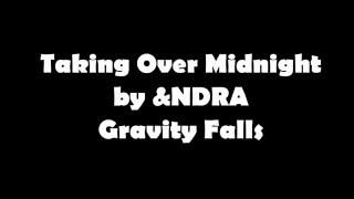 Gravity Falls - Taking Over Midnight - Lyrics