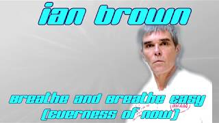 """Ian Brown """"Breathe And Breathe Easy (The Everness Of Now)"""" (Lyrics video)"""