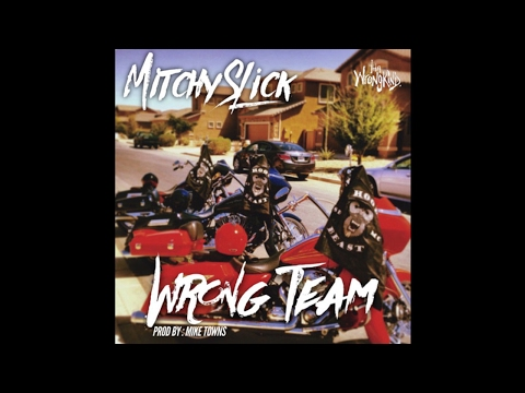 Mitchy Slick - Wrong Team | Produced By Mike Towns