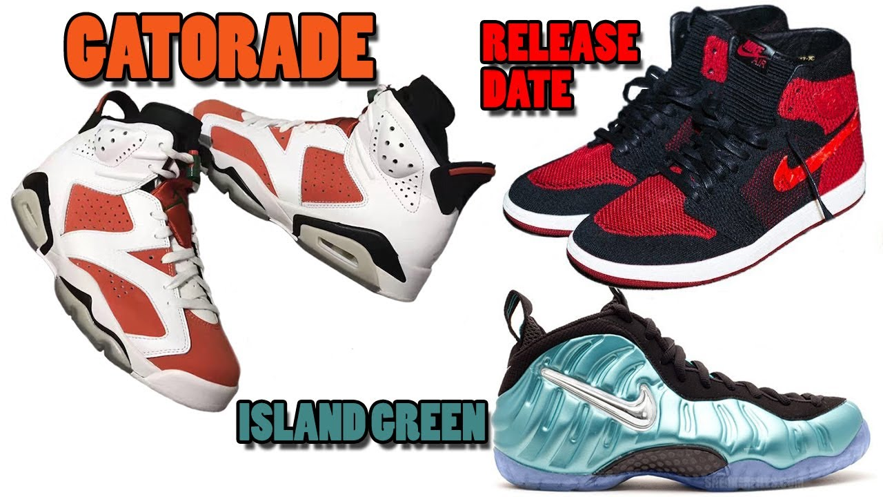 separation shoes fba40 cb229 GATORADE Air Jordan 6, Air Jordan 1 Flyknit BANNED RELEASE INFO, Foamposite  ISLAND GREEN and More