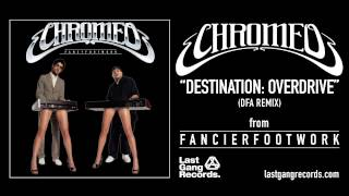 Chromeo - Destination: Overdrive (DFA Remix)
