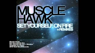 Muscle Hawk - Set Yourself On Fire (Original Mix)