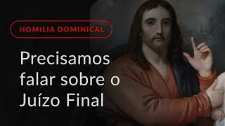 Precisamos falar do Juízo Final (Homilia Dominical.429: 1.º Domingo do Advento)