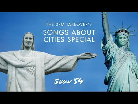 Show 54  |  Songs About Cities Special  |  The 3pm Takeover