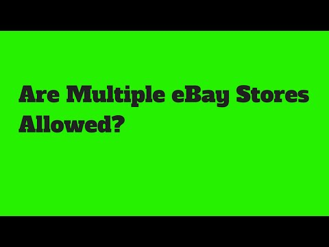 Are You Allowed To Have Multiple eBay Stores?